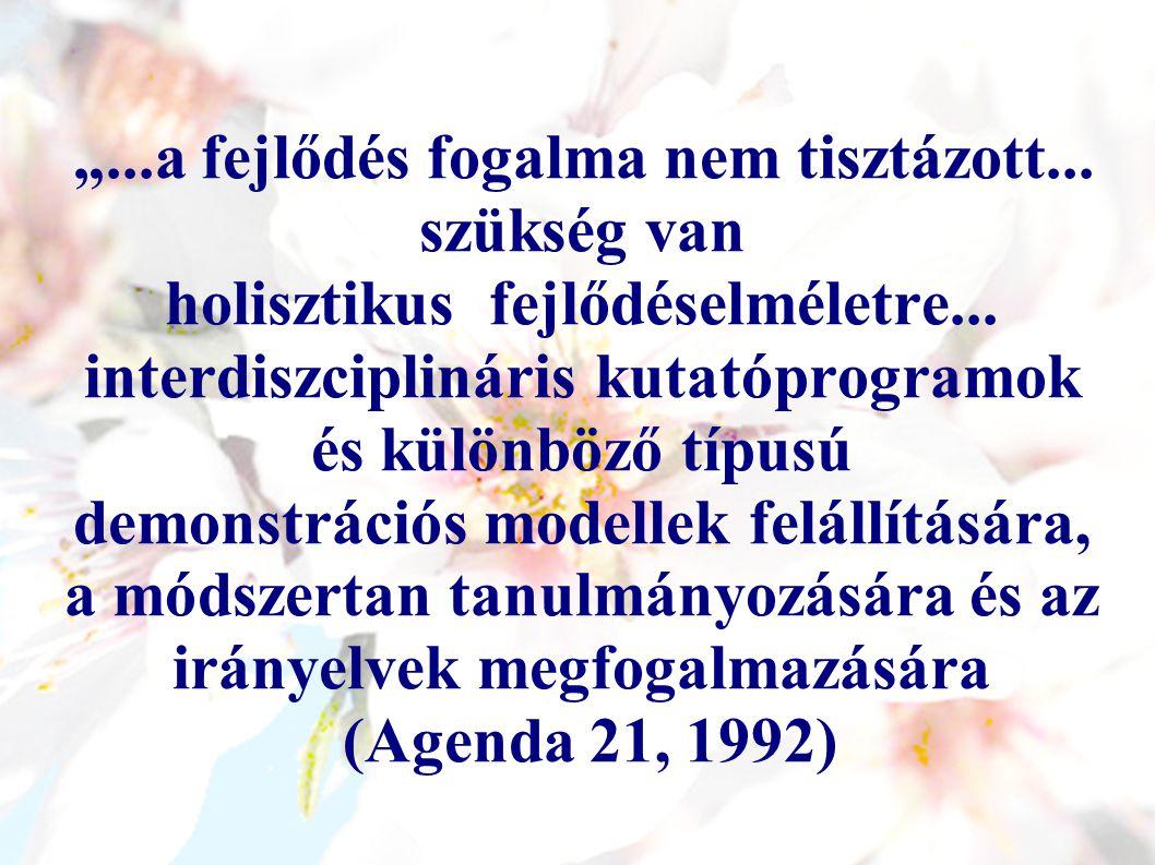 """""""...a fejlődés fogalma nem tisztázott... szükség van holisztikus fejlődéselméletre..."""