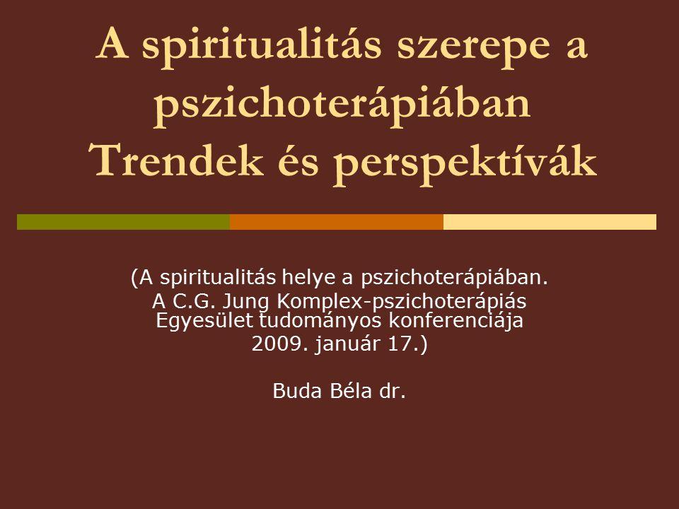A spiritualitás szerepe a pszichoterápiában Trendek és perspektívák (A spiritualitás helye a pszichoterápiában.