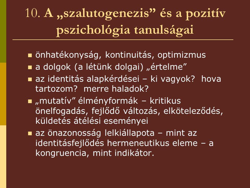 """10. A """"szalutogenezis"""" és a pozitív pszichológia tanulságai önhatékonyság, kontinuitás, optimizmus a dolgok (a létünk dolgai) """"értelme"""" az identitás a"""