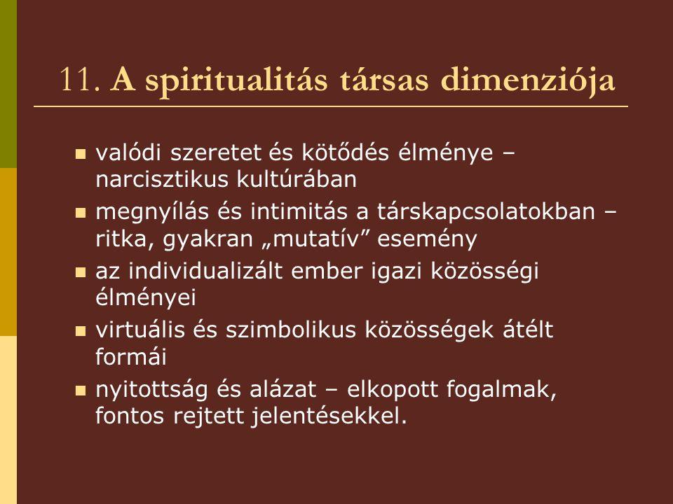 11. A spiritualitás társas dimenziója valódi szeretet és kötődés élménye – narcisztikus kultúrában megnyílás és intimitás a társkapcsolatokban – ritka
