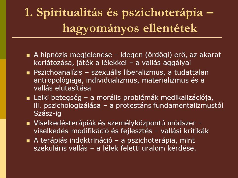 1. Spiritualitás és pszichoterápia – hagyományos ellentétek A hipnózis megjelenése – idegen (ördögi) erő, az akarat korlátozása, játék a lélekkel – a