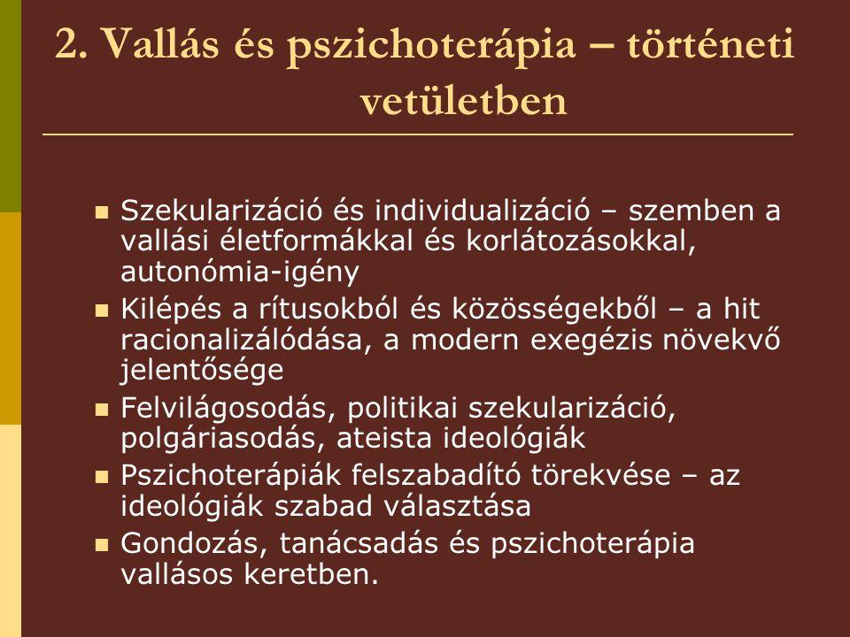 2. Vallás és pszichoterápia – történeti vetületben Szekularizáció és individualizáció – szemben a vallási életformákkal és korlátozásokkal, autonómia-