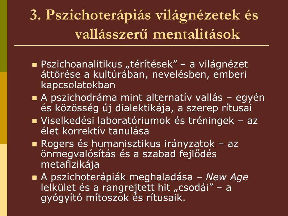 """3. Pszichoterápiás világnézetek és vallásszerű mentalitások Pszichoanalitikus """"térítések"""" – a világnézet áttörése a kultúrában, nevelésben, emberi kap"""