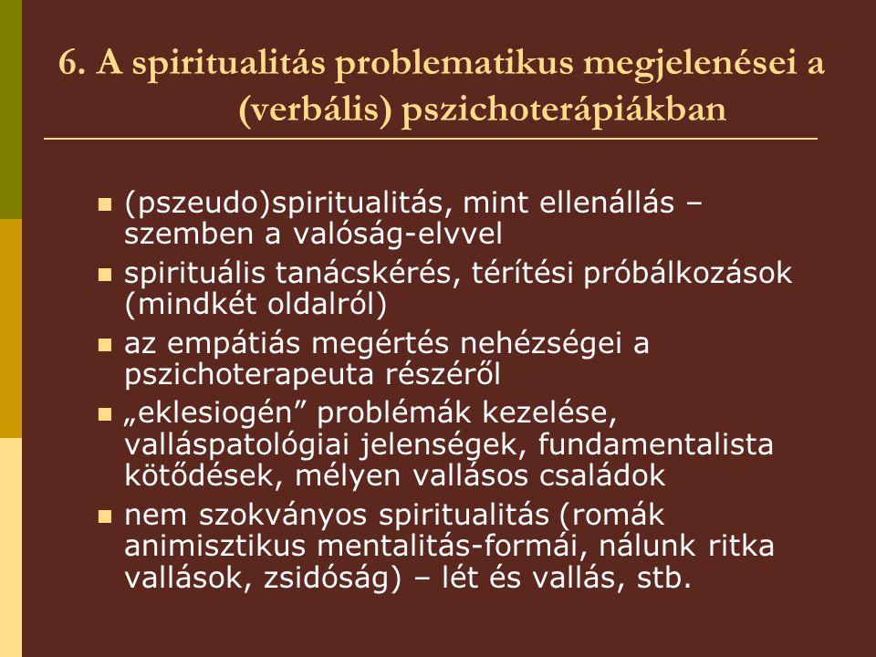 6. A spiritualitás problematikus megjelenései a (verbális) pszichoterápiákban (pszeudo)spiritualitás, mint ellenállás – szemben a valóság-elvvel spiri