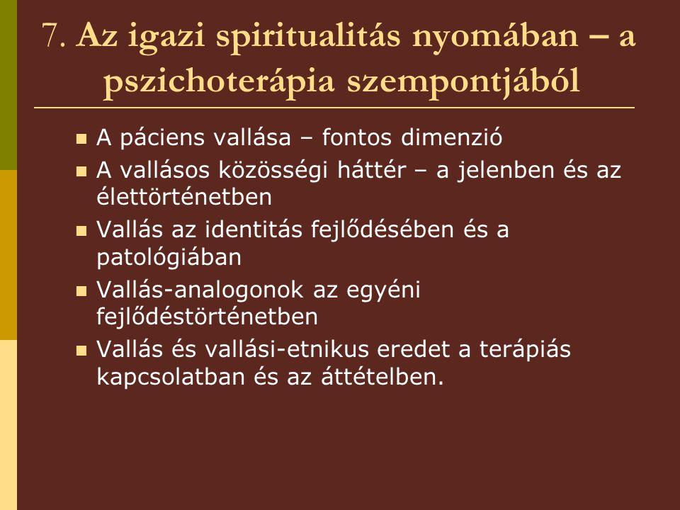 7. Az igazi spiritualitás nyomában – a pszichoterápia szempontjából A páciens vallása – fontos dimenzió A vallásos közösségi háttér – a jelenben és az