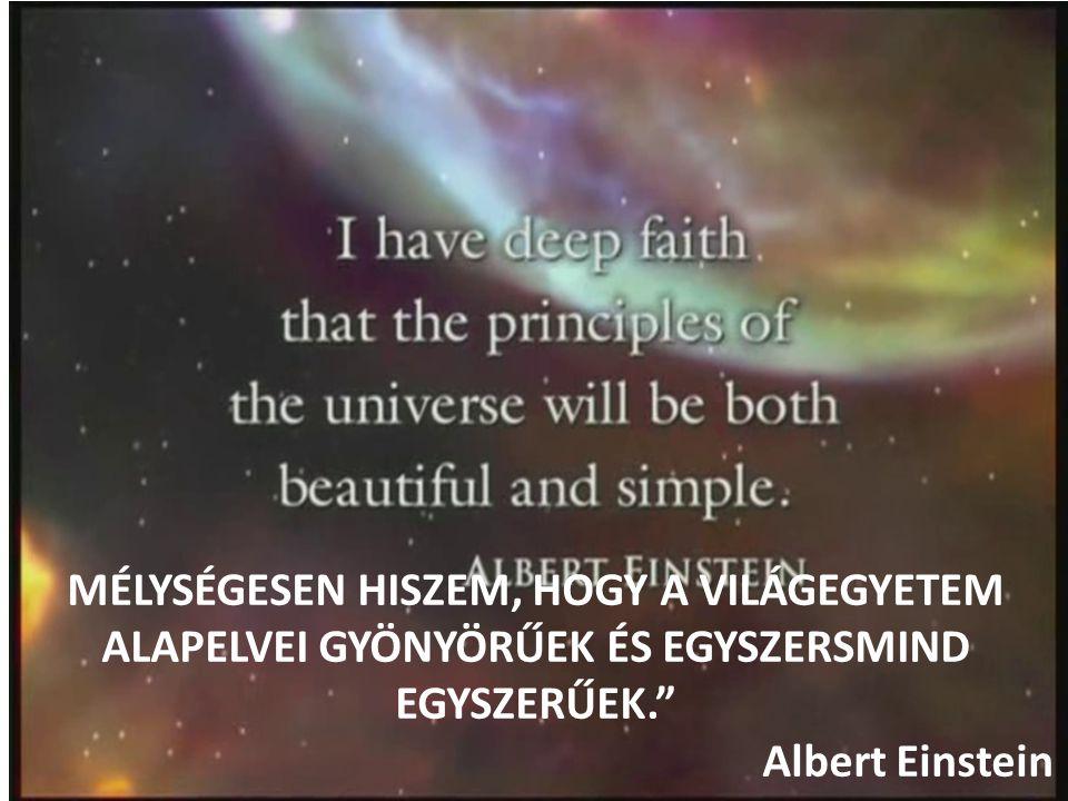 """MÉLYSÉGESEN HISZEM, HOGY A VILÁGEGYETEM ALAPELVEI GYÖNYÖRŰEK ÉS EGYSZERSMIND EGYSZERŰEK."""" Albert Einstein"""