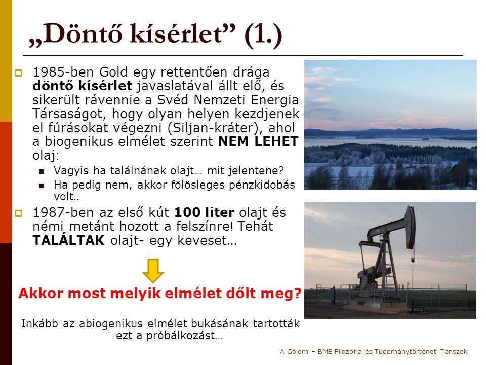 """""""Döntő kísérlet"""" (1.)  1985-ben Gold egy rettentően drága döntő kísérlet javaslatával állt elő, és sikerült rávennie a Svéd Nemzeti Energia Társaságo"""