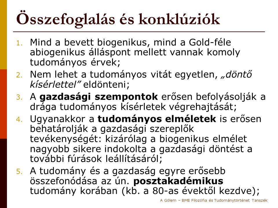 Összefoglalás és konklúziók 1. Mind a bevett biogenikus, mind a Gold-féle abiogenikus álláspont mellett vannak komoly tudományos érvek; 2. Nem lehet a