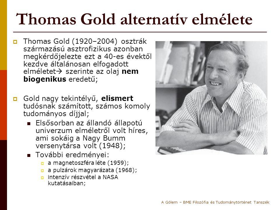 Thomas Gold alternatív elmélete  Thomas Gold (1920–2004) osztrák származású asztrofizikus azonban megkérdőjelezte ezt a 40-es évektől kezdve általáno