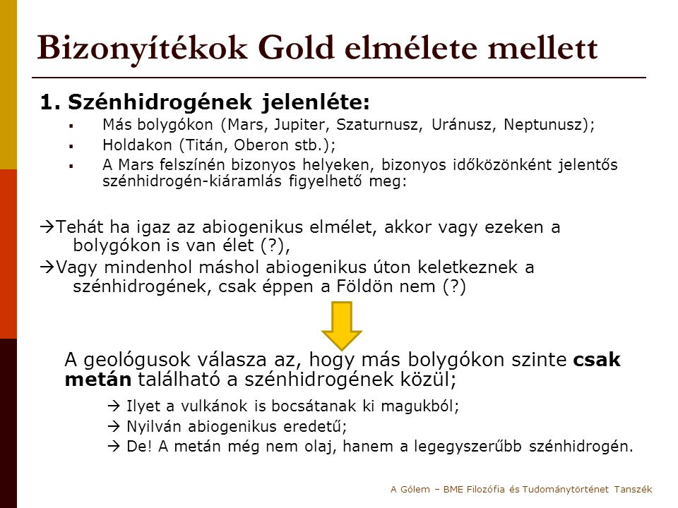 Bizonyítékok Gold elmélete mellett 1. Szénhidrogének jelenléte:  Más bolygókon (Mars, Jupiter, Szaturnusz, Uránusz, Neptunusz);  Holdakon (Titán, Ob