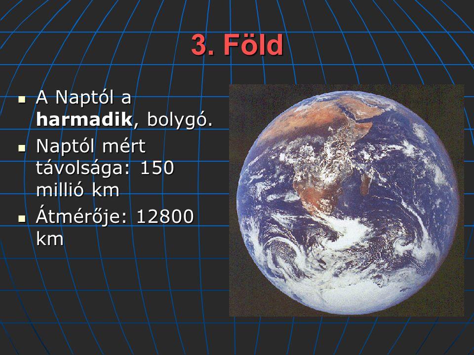 3.Föld A Naptól a harmadik, bolygó. A Naptól a harmadik, bolygó.