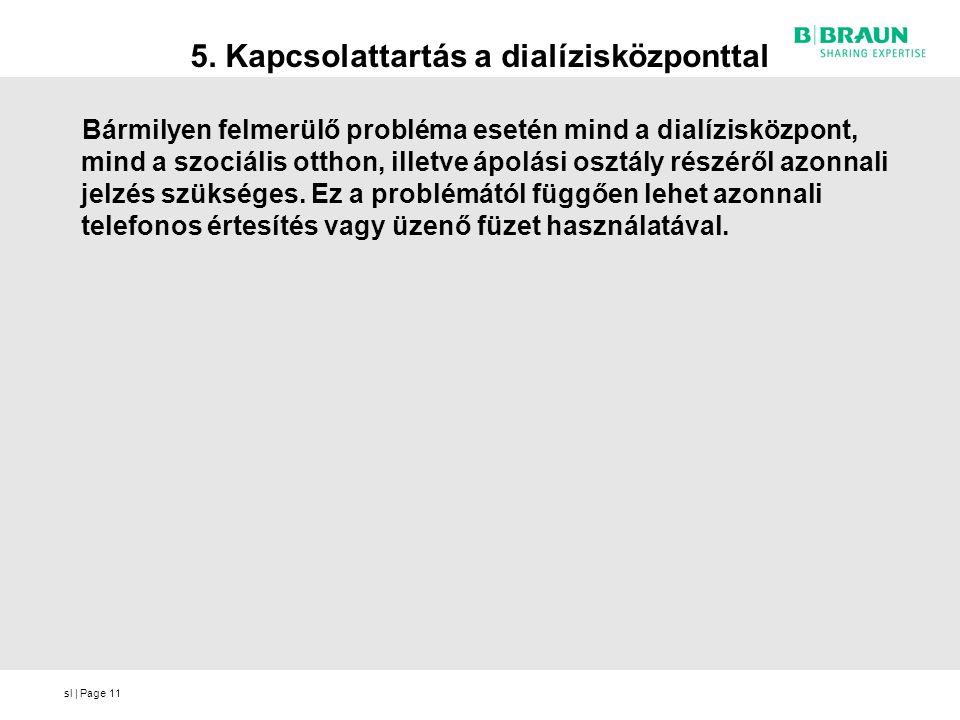 sl   Page11 5. Kapcsolattartás a dialízisközponttal Bármilyen felmerülő probléma esetén mind a dialízisközpont, mind a szociális otthon, illetve ápolá