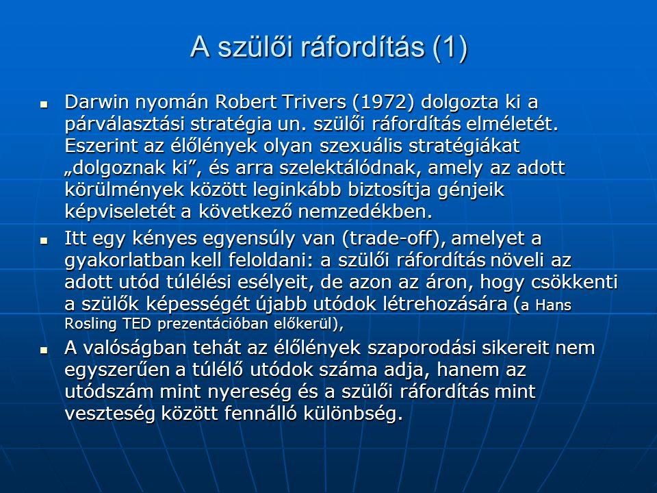 A szülői ráfordítás (1) Darwin nyomán Robert Trivers (1972) dolgozta ki a párválasztási stratégia un. szülői ráfordítás elméletét. Eszerint az élőlény