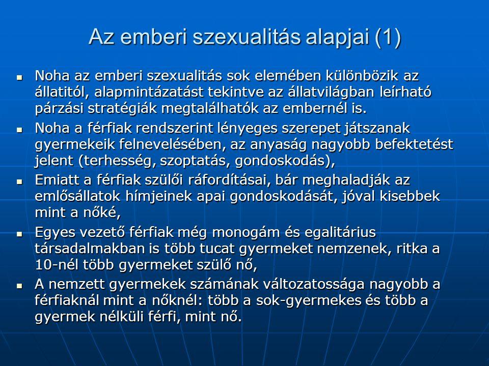 Az emberi szexualitás alapjai (1) Noha az emberi szexualitás sok elemében különbözik az állatitól, alapmintázatást tekintve az állatvilágban leírható párzási stratégiák megtalálhatók az embernél is.