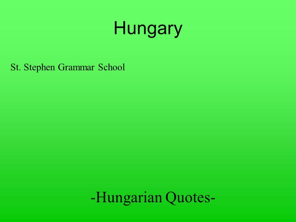 Hungary St. Stephen Grammar School -Hungarian Quotes-
