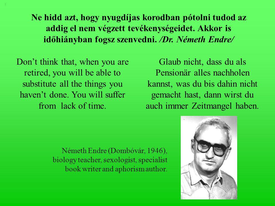 H2/5H2/5 Ne hidd azt, hogy nyugdíjas korodban pótolni tudod az addig el nem végzett tevékenységeidet.