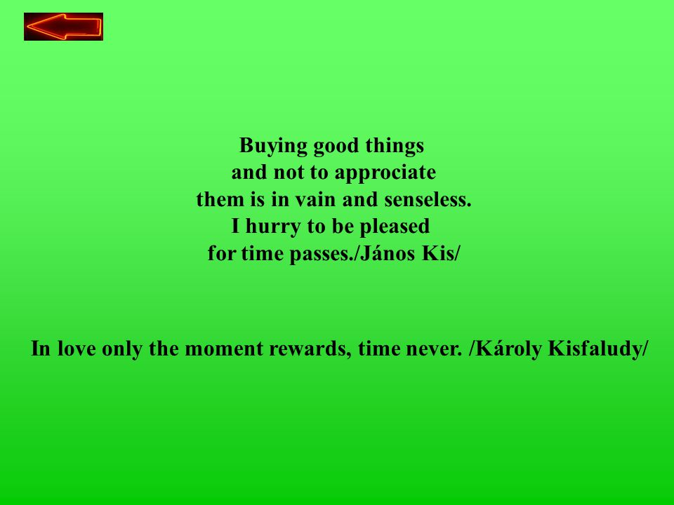 H6H6 Buying good things and not to approciate them is in vain and senseless.