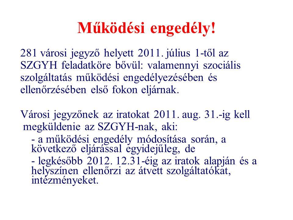 Működési engedély! 281 városi jegyző helyett 2011. július 1-től az SZGYH feladatköre bővül: valamennyi szociális szolgáltatás működési engedélyezésébe