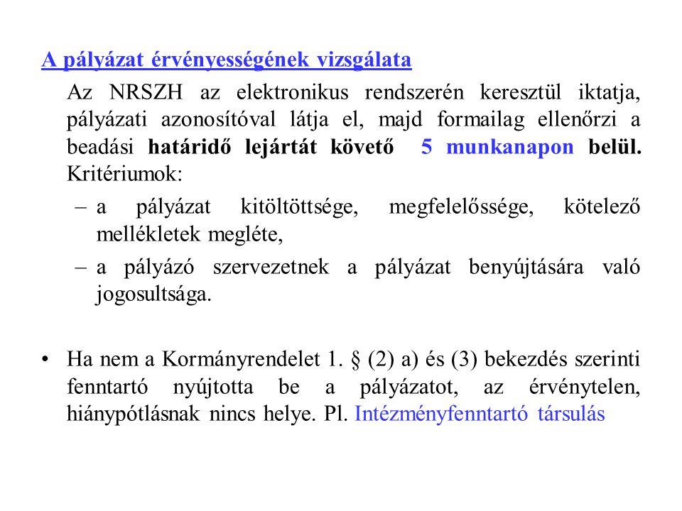 A pályázat érvényességének vizsgálata Az NRSZH az elektronikus rendszerén keresztül iktatja, pályázati azonosítóval látja el, majd formailag ellenőrzi