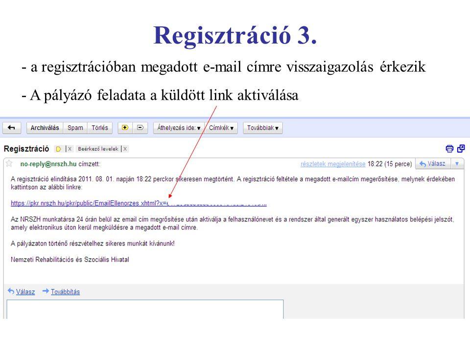 Regisztráció 3. - a regisztrációban megadott e-mail címre visszaigazolás érkezik - A pályázó feladata a küldött link aktiválása