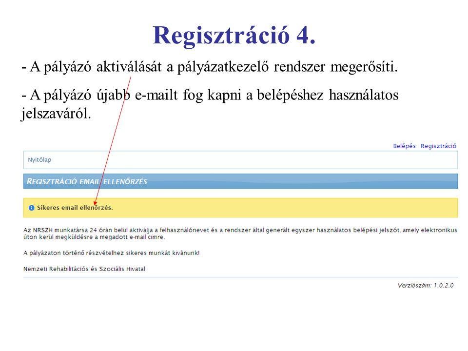 Regisztráció 4. - A pályázó aktiválását a pályázatkezelő rendszer megerősíti. - A pályázó újabb e-mailt fog kapni a belépéshez használatos jelszaváról