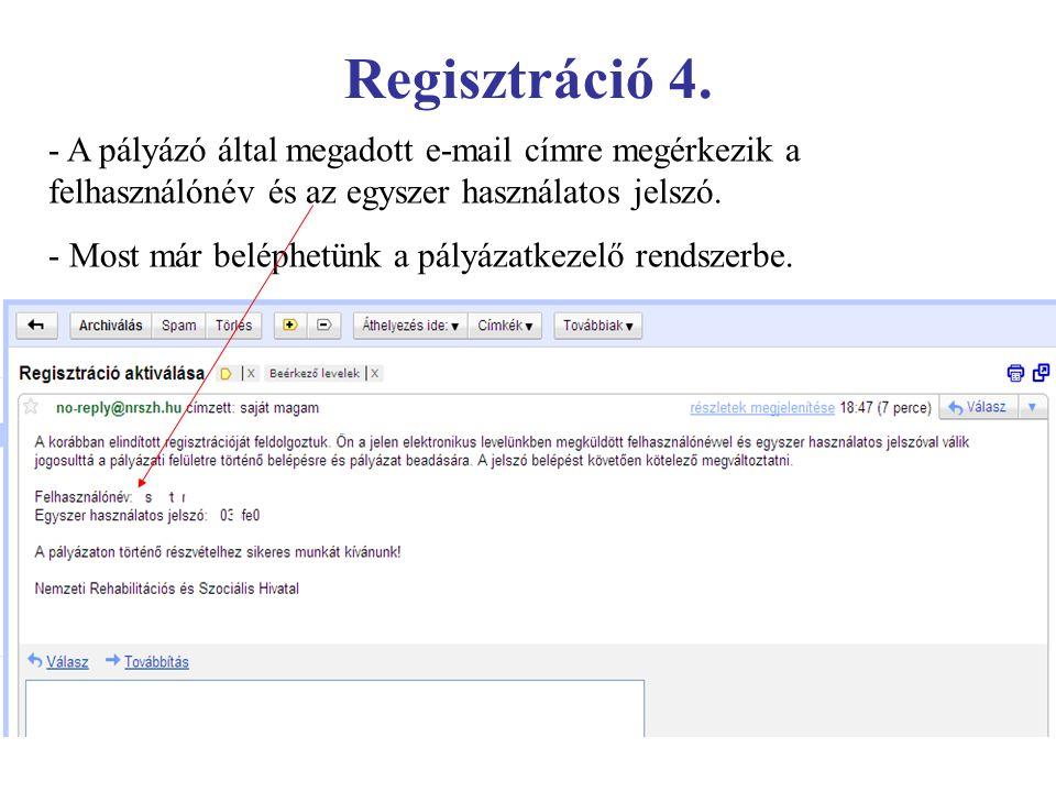 Regisztráció 4. - A pályázó által megadott e-mail címre megérkezik a felhasználónév és az egyszer használatos jelszó. - Most már beléphetünk a pályáza
