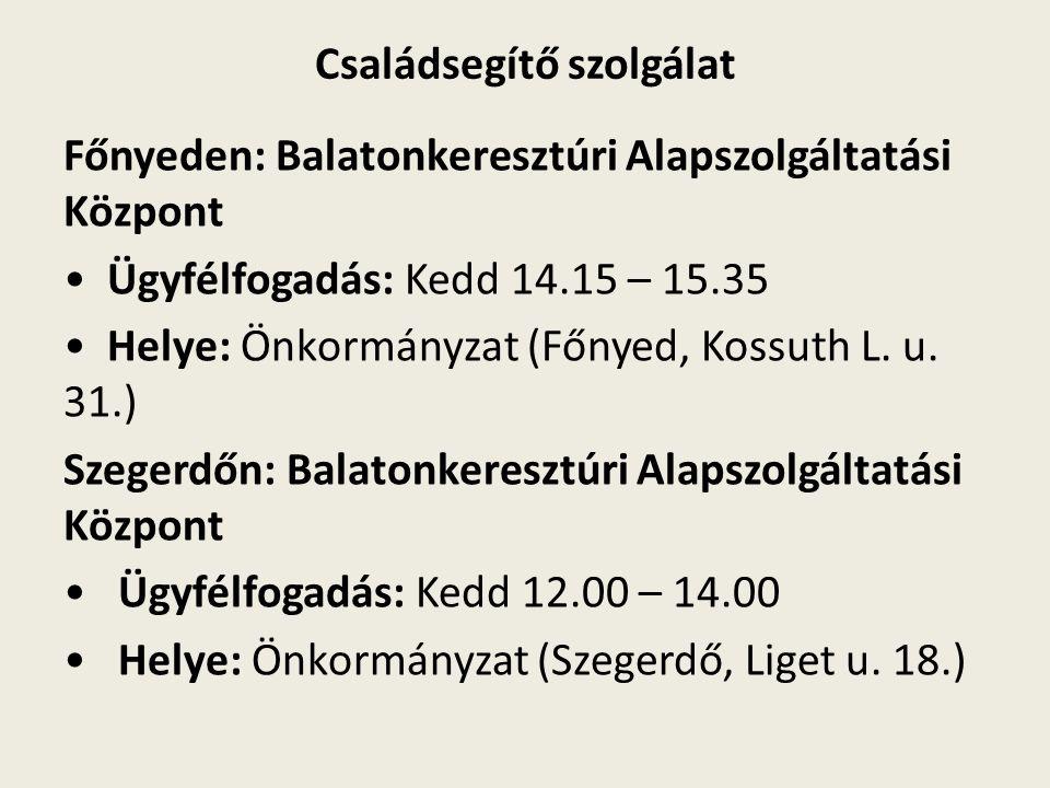 Családsegítő szolgálat Főnyeden: Balatonkeresztúri Alapszolgáltatási Központ Ügyfélfogadás: Kedd 14.15 – 15.35 Helye: Önkormányzat (Főnyed, Kossuth L.