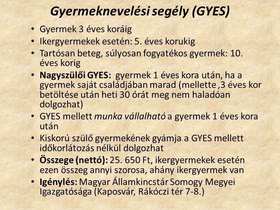 Gyermeknevelési segély (GYES) Gyermek 3 éves koráig Ikergyermekek esetén: 5.