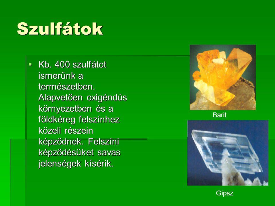 Szulfátok  Kb.400 szulfátot ismerünk a természetben.