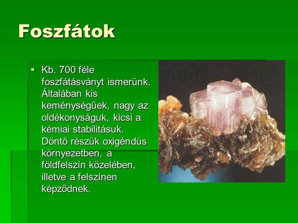 Foszfátok  Kb.700 féle foszfátásványt ismerünk.
