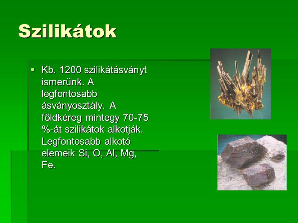 Szilikátok  Kb.1200 szilikátásványt ismerünk. A legfontosabb ásványosztály.