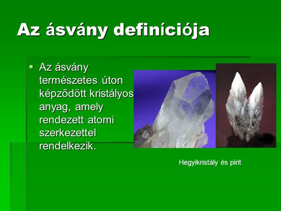 Az á sv á ny defin í ci ó ja  Az ásvány természetes úton képződött kristályos anyag, amely rendezett atomi szerkezettel rendelkezik.