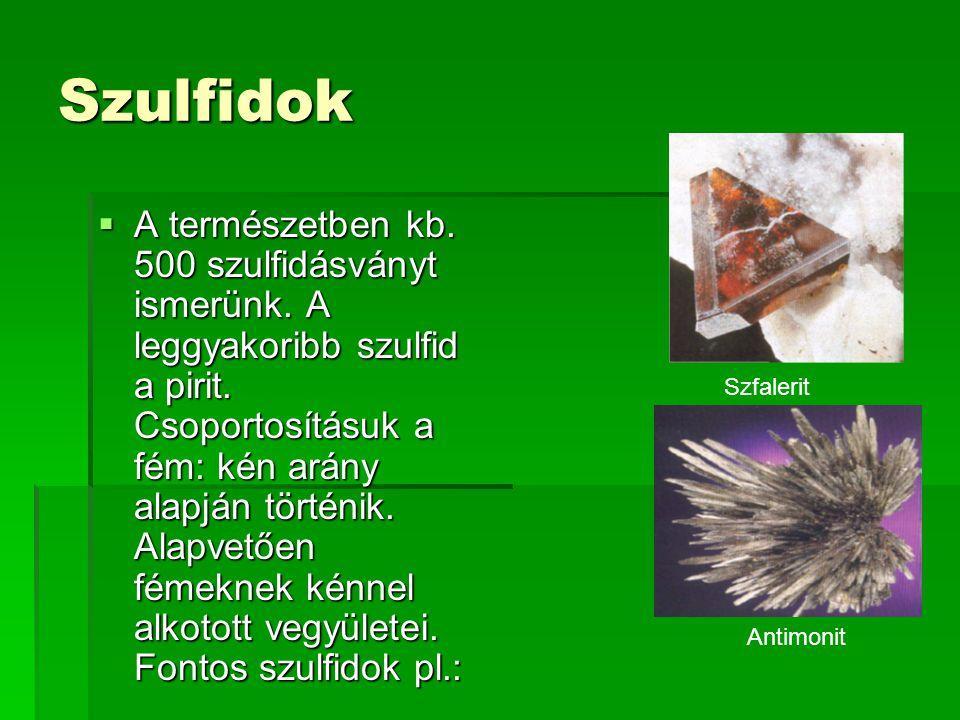 Szulfidok  A természetben kb.500 szulfidásványt ismerünk.
