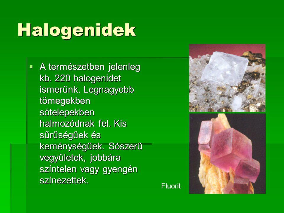 Halogenidek  A természetben jelenleg kb.220 halogenidet ismerünk.