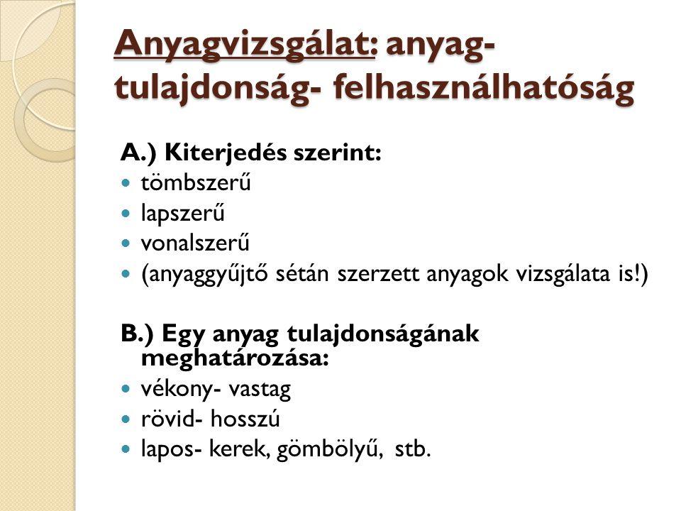 Anyagvizsgálat (folytatás) C.) Összehasonlítás: különböző- hasonló könnyebb- nehezebb kisebb- nagyobb, stb.