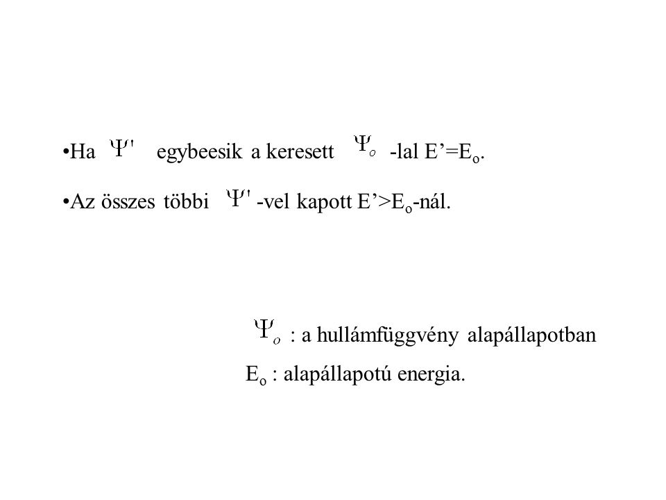 A variációs elv. : közelítő energia alapállapotban : kiindulási hullámfüggvény Iterációs eljárás.