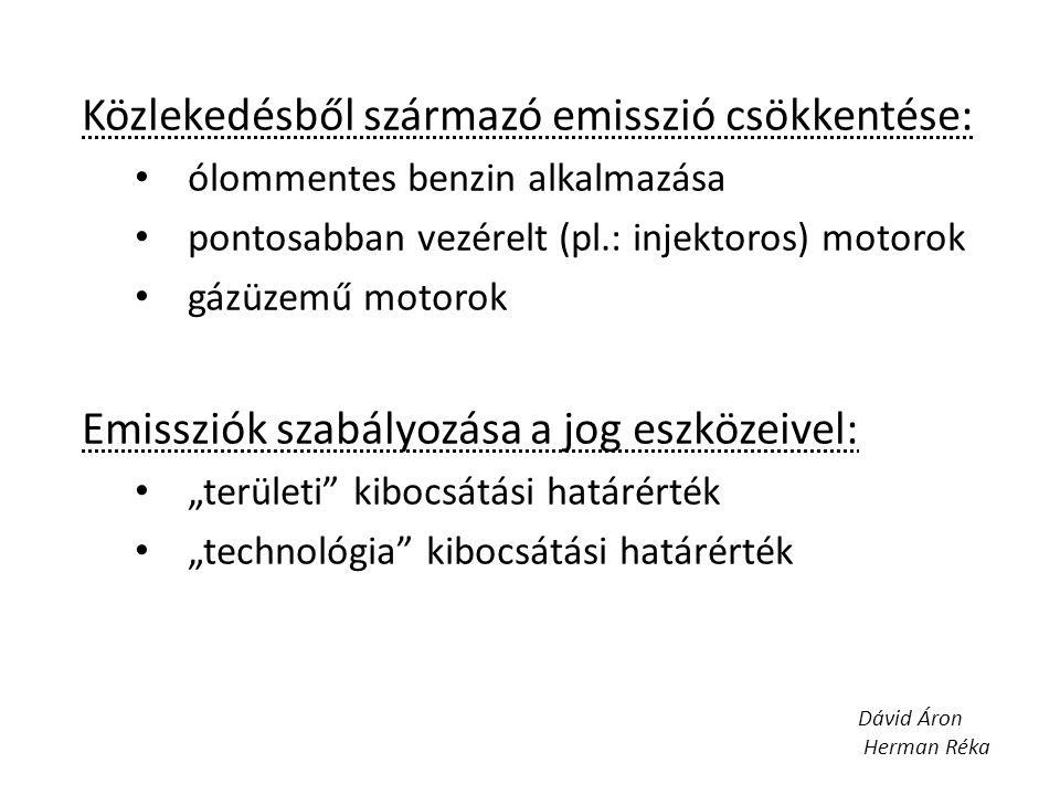 Közlekedésből származó emisszió csökkentése: ólommentes benzin alkalmazása pontosabban vezérelt (pl.: injektoros) motorok gázüzemű motorok Emissziók s