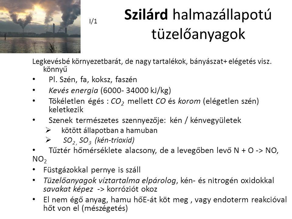 Szilárd halmazállapotú tüzelőanyagok Legkevésbé környezetbarát, de nagy tartalékok, bányászat+ elégetés visz. könnyű Pl. Szén, fa, koksz, faszén Kevés