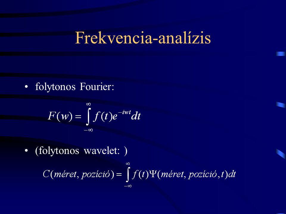 Frekvencia-analízis folytonos Fourier: (folytonos wavelet: )