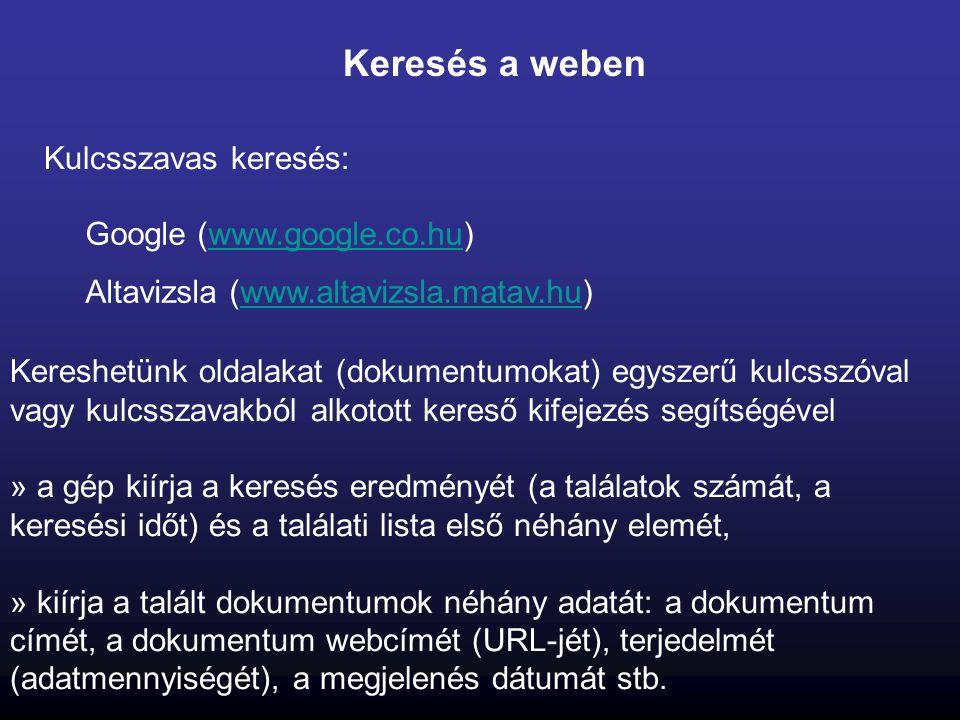 Keresés a weben Kulcsszavas keresés: Google (www.google.co.hu)www.google.co.hu Altavizsla (www.altavizsla.matav.hu)www.altavizsla.matav.hu Kereshetünk
