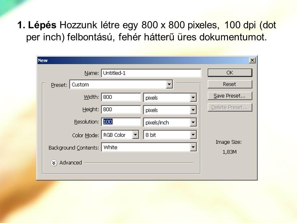 1. Lépés Hozzunk létre egy 800 x 800 pixeles, 100 dpi (dot per inch) felbontású, fehér hátterű üres dokumentumot.