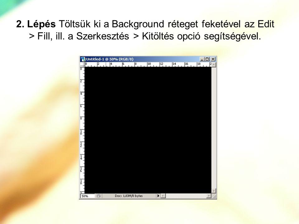 2. Lépés Töltsük ki a Background réteget feketével az Edit > Fill, ill. a Szerkesztés > Kitöltés opció segítségével.