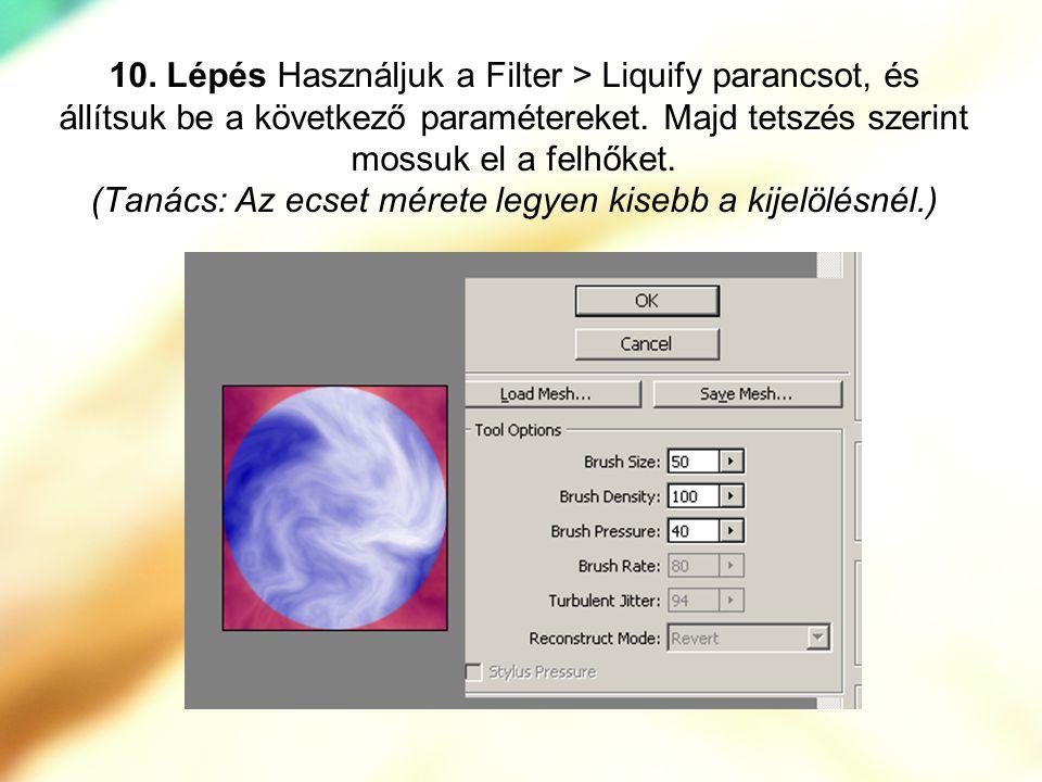 10. Lépés Használjuk a Filter > Liquify parancsot, és állítsuk be a következő paramétereket. Majd tetszés szerint mossuk el a felhőket. (Tanács: Az ec