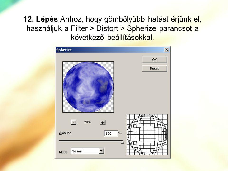 12. Lépés Ahhoz, hogy gömbölyűbb hatást érjünk el, használjuk a Filter > Distort > Spherize parancsot a következő beállításokkal.