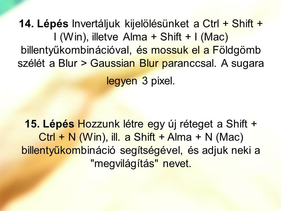 14. Lépés Invertáljuk kijelölésünket a Ctrl + Shift + I (Win), illetve Alma + Shift + I (Mac) billentyűkombinációval, és mossuk el a Földgömb szélét a