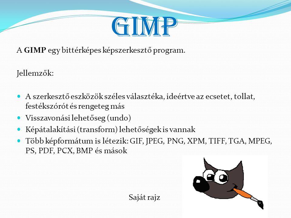 GIMP A GIMP egy bittérképes képszerkesztő program. Jellemzők: A szerkesztő eszközök széles választéka, ideértve az ecsetet, tollat, festékszórót és re
