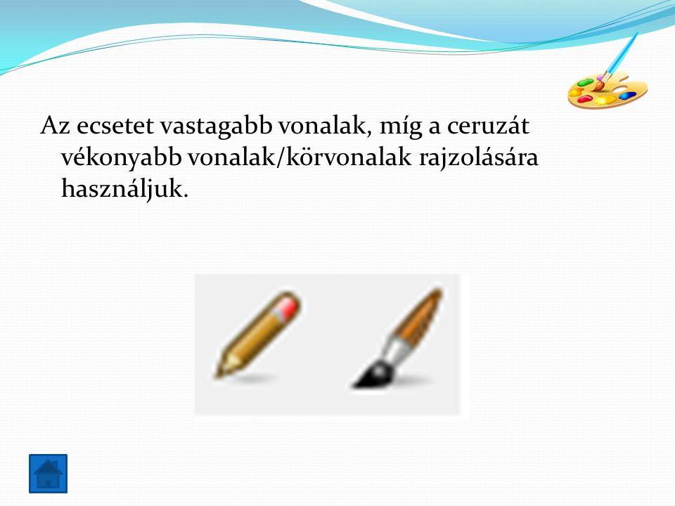 Az ecsetet vastagabb vonalak, míg a ceruzát vékonyabb vonalak/körvonalak rajzolására használjuk.
