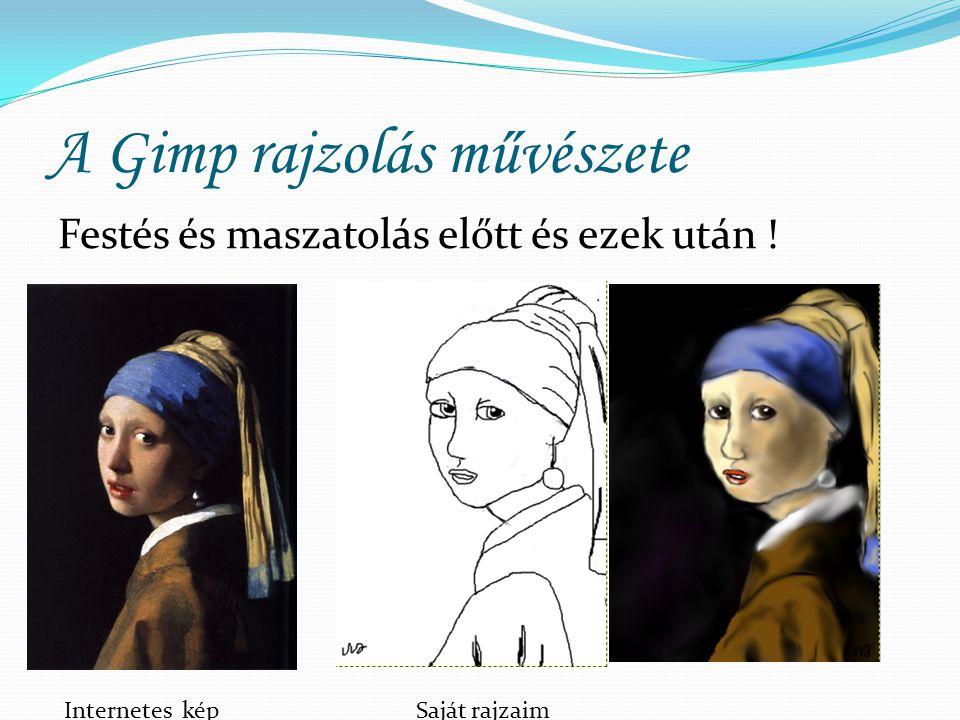 A Gimp rajzolás művészete Festés és maszatolás előtt és ezek után ! Internetes kép Saját rajzaim