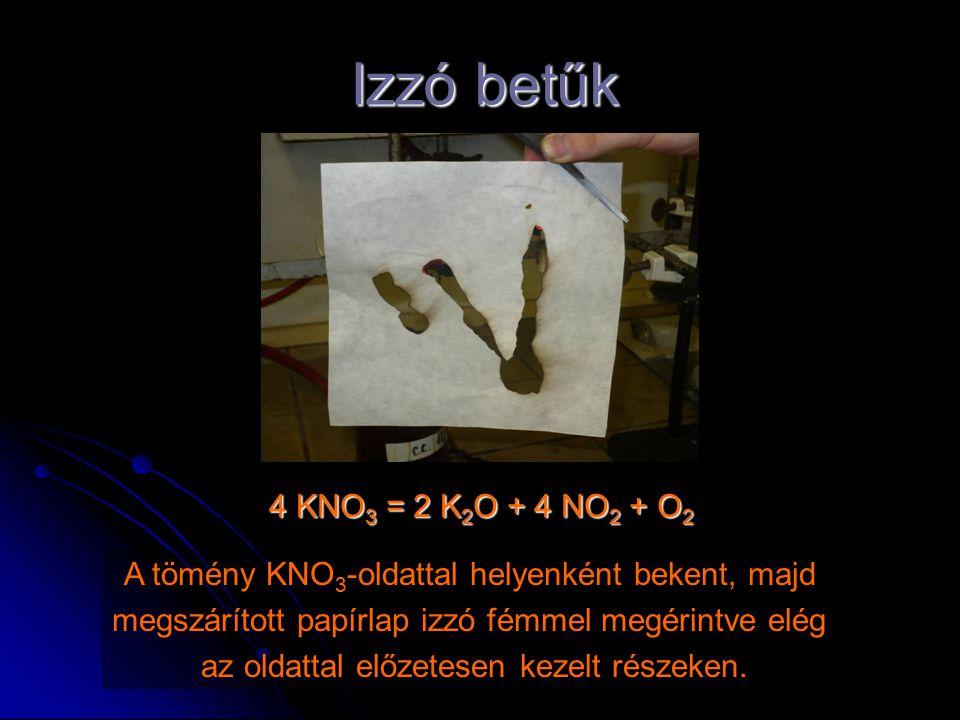 Izzó betűk 4 KNO 3 = 2 K 2 O + 4 NO 2 + O 2 A tömény KNO 3 -oldattal helyenként bekent, majd megszárított papírlap izzó fémmel megérintve elég az olda
