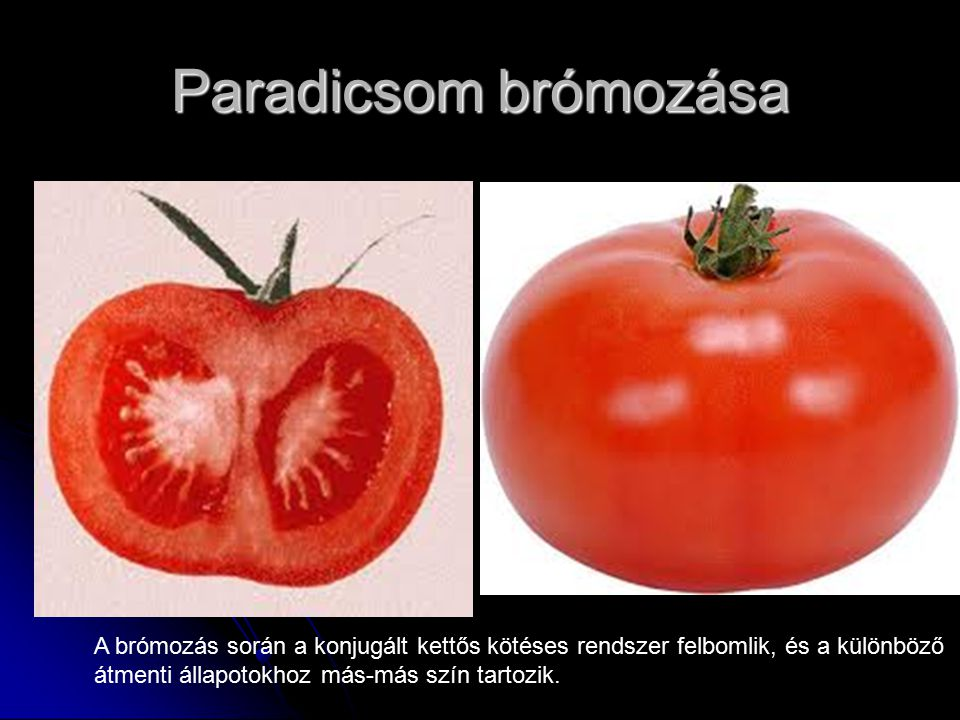 Paradicsom brómozása A brómozás során a konjugált kettős kötéses rendszer felbomlik, és a különböző átmenti állapotokhoz más-más szín tartozik.